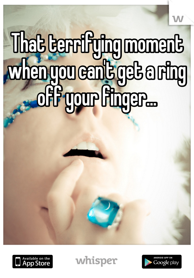 That terrifying moment when you can't get a ring off your finger...
