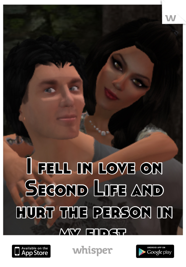 I fell in love on Second Life and hurt the person in my first.