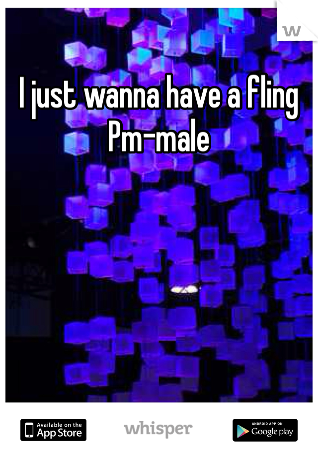 I just wanna have a fling Pm-male