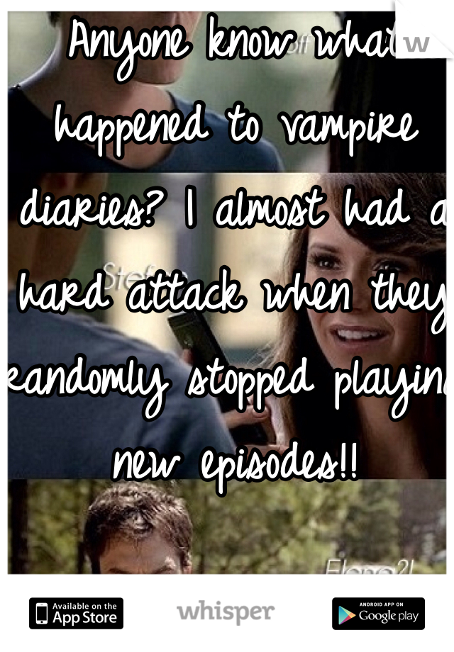 Anyone know what happened to vampire diaries? I almost had a hard attack when they randomly stopped playing new episodes!!