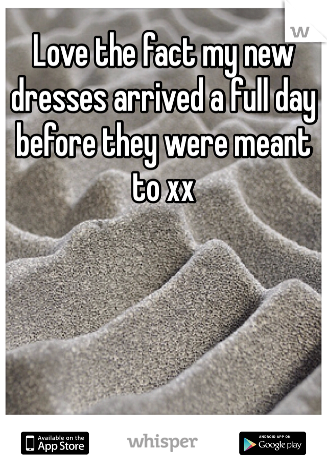 Love the fact my new dresses arrived a full day before they were meant to xx