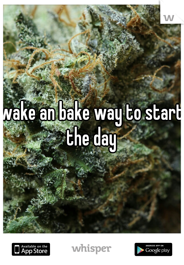 wake an bake way to start the day