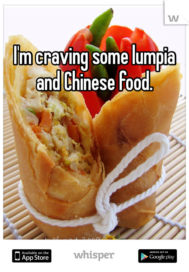 I'm craving some lumpia and Chinese food.