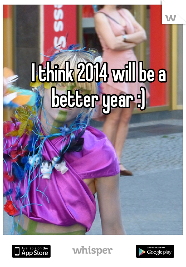 I think 2014 will be a better year :)