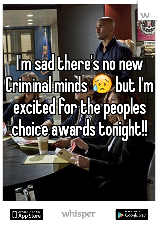 I'm sad there's no new Criminal minds 😥 but I'm excited for the peoples choice awards tonight!!