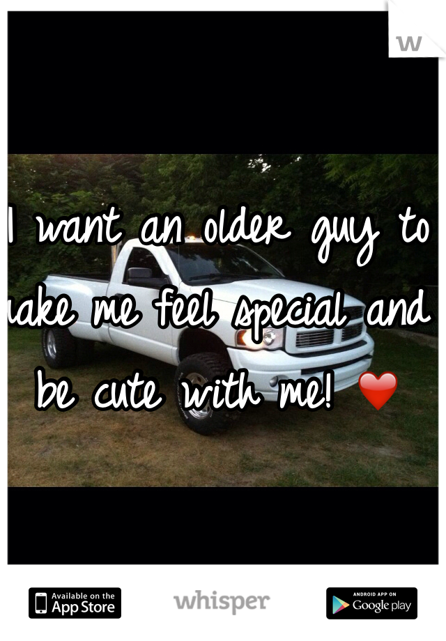 I want an older guy to make me feel special and be cute with me! ❤️