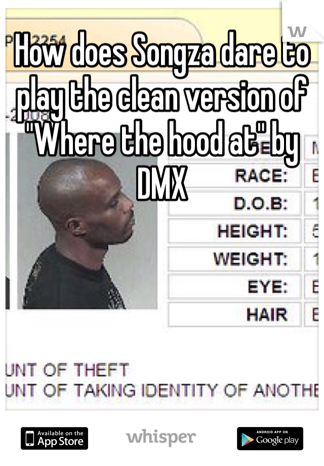 """How does Songza dare to play the clean version of """"Where the hood at"""" by DMX"""