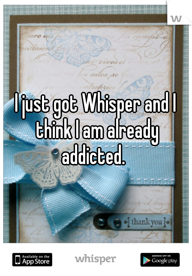 I just got Whisper and I think I am already addicted.