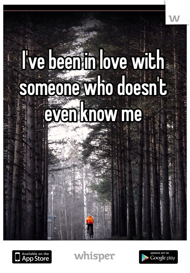 I've been in love with someone who doesn't even know me