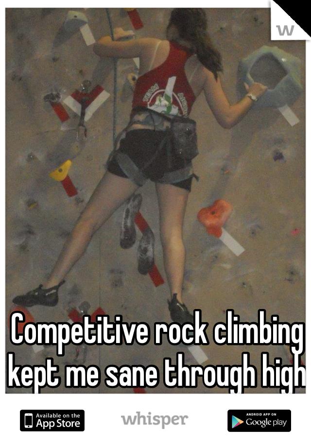 Competitive rock climbing kept me sane through high school.