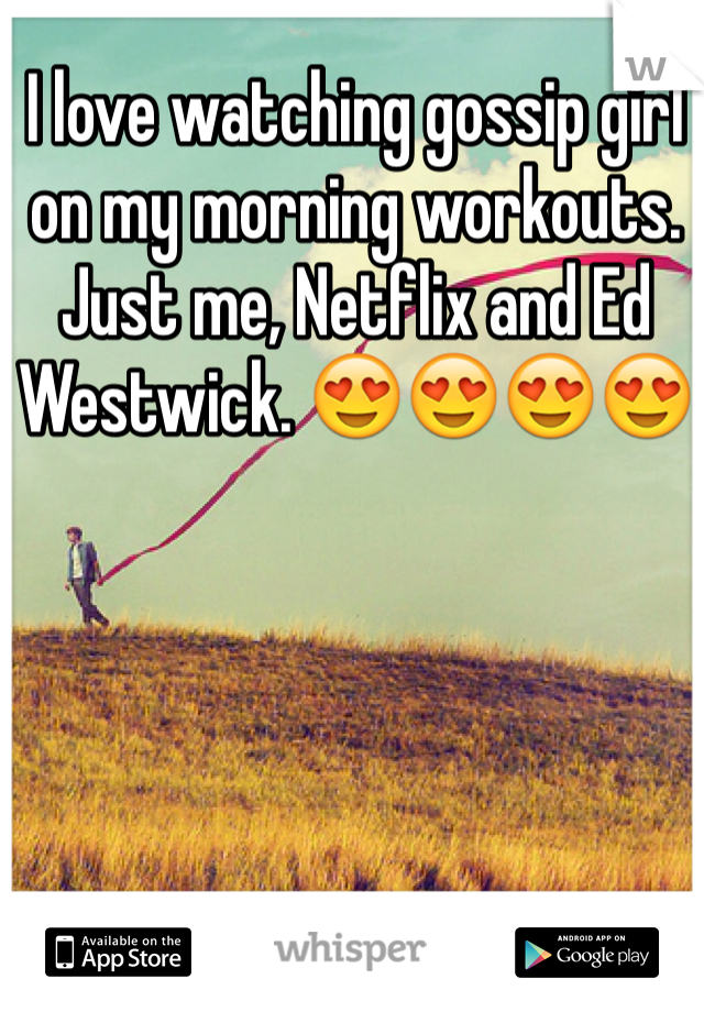 I love watching gossip girl on my morning workouts. Just me, Netflix and Ed Westwick. 😍😍😍😍