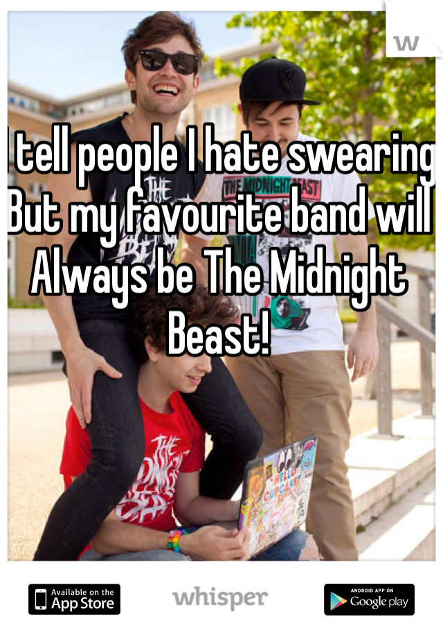 I tell people I hate swearing  But my favourite band will  Always be The Midnight  Beast!