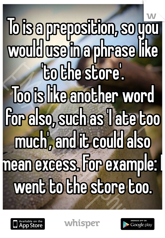 To Is A Preposition So You Would Use In A Phrase Like To The Store