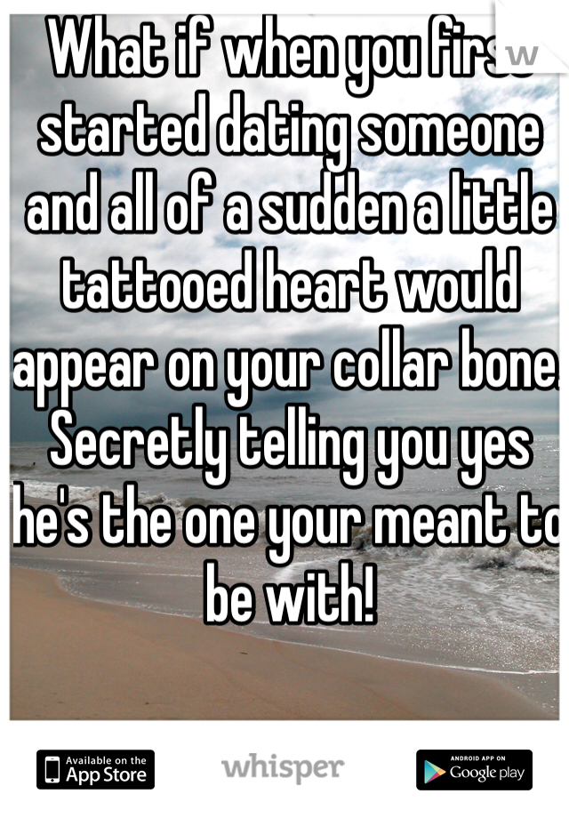 What if when you first started dating someone and all of a sudden a little tattooed heart would appear on your collar bone. Secretly telling you yes he's the one your meant to be with!