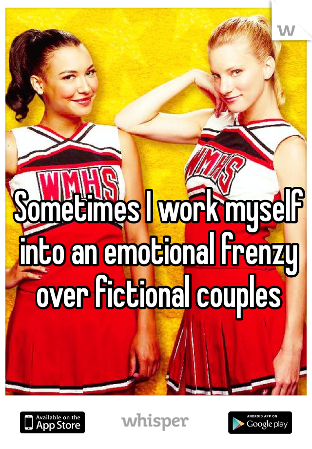 Sometimes I work myself into an emotional frenzy over fictional couples