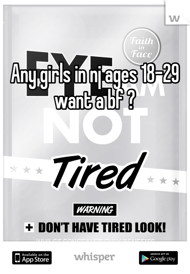 Any girls in nj ages 18-29 want a bf ?