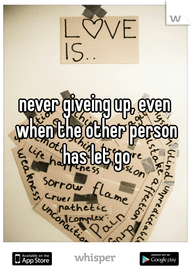 never giveing up, even when the other person has let go