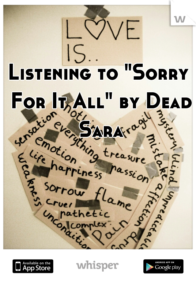 """Listening to """"Sorry For It All"""" by Dead Sara"""