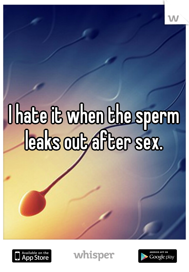 Leakage of sperm after sex