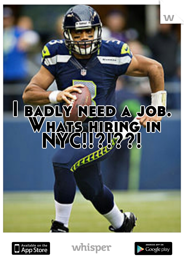 I badly need a job. Whats hiring in NYC!!?!??!