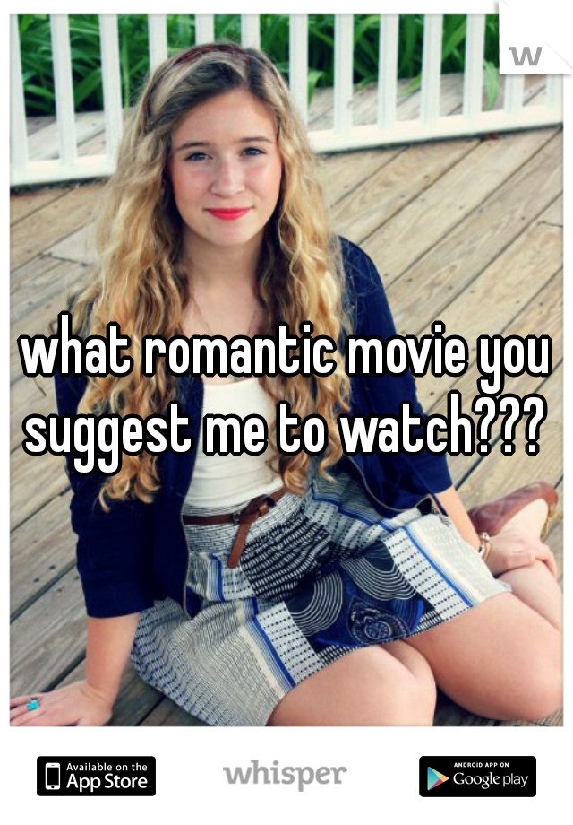 what romantic movie you suggest me to watch???