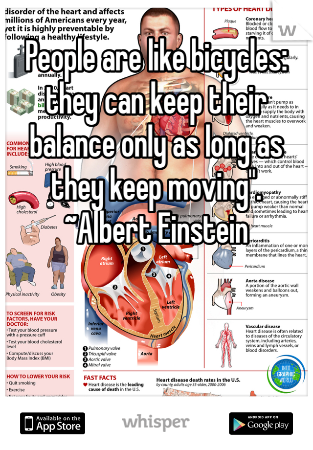 """People are like bicycles: they can keep their balance only as long as they keep moving"""".  ~Albert Einstein"""