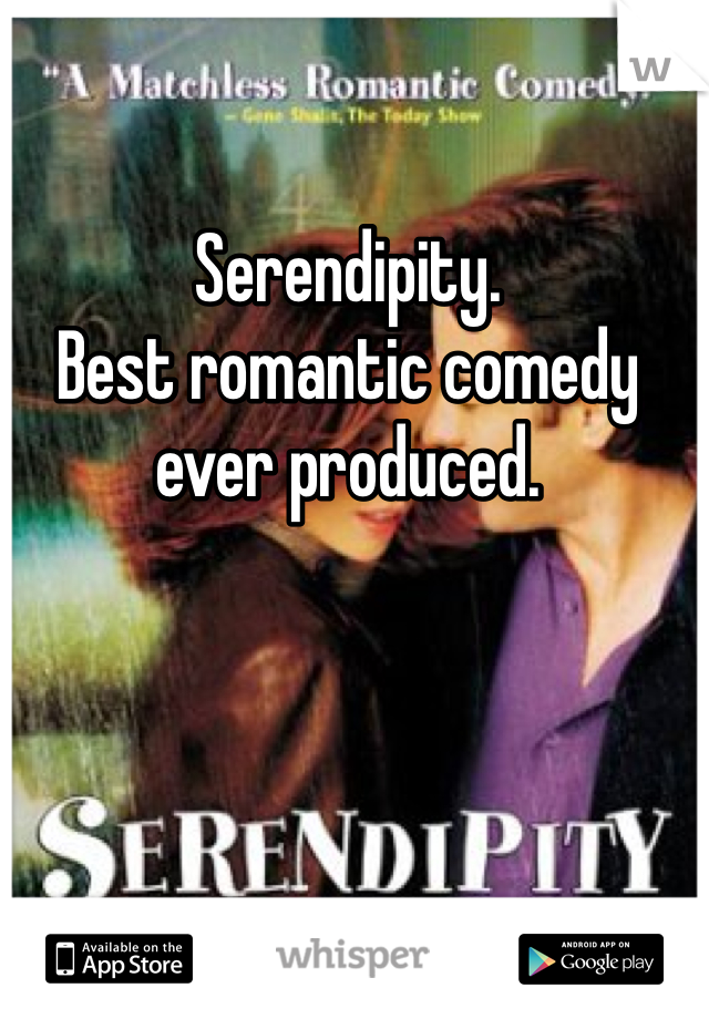 Serendipity.  Best romantic comedy  ever produced.