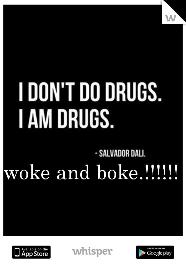 woke and boke.!!!!!!