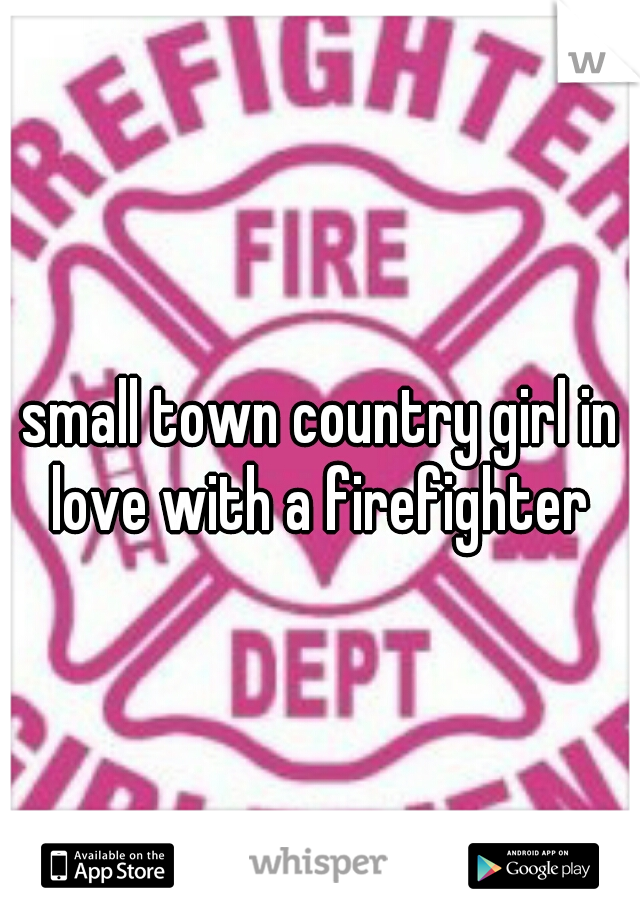small town country girl in love with a firefighter