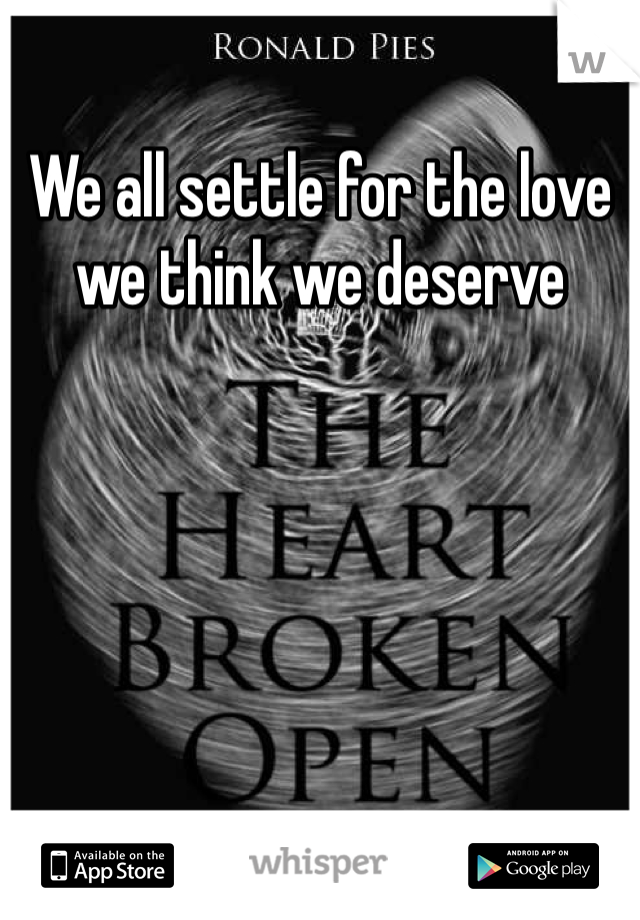 We all settle for the love we think we deserve