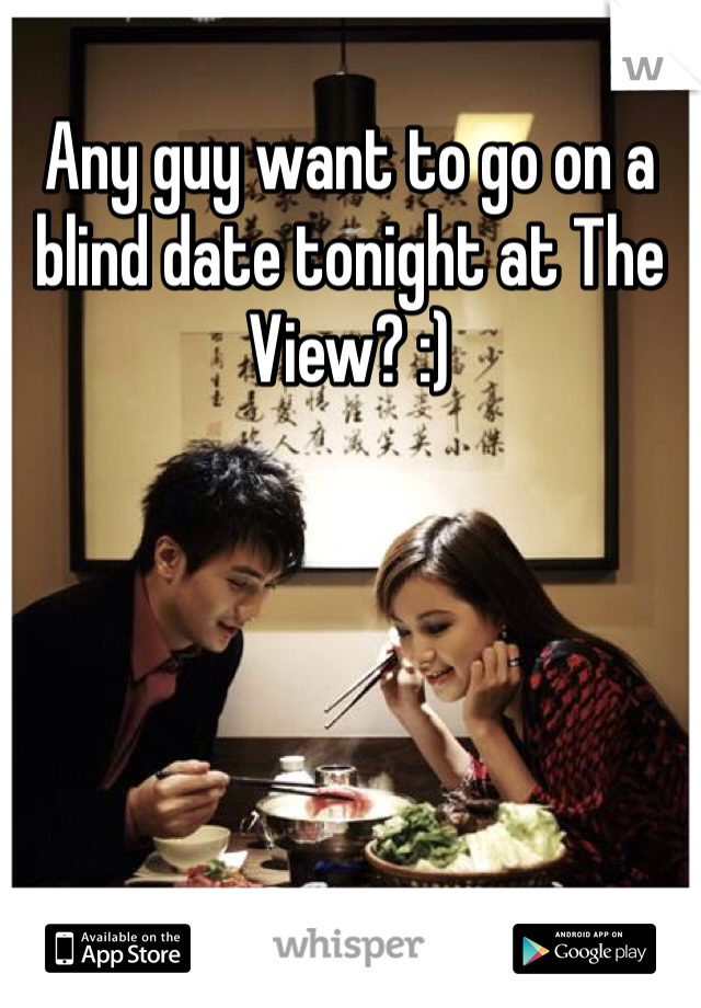 Any guy want to go on a blind date tonight at The View? :)