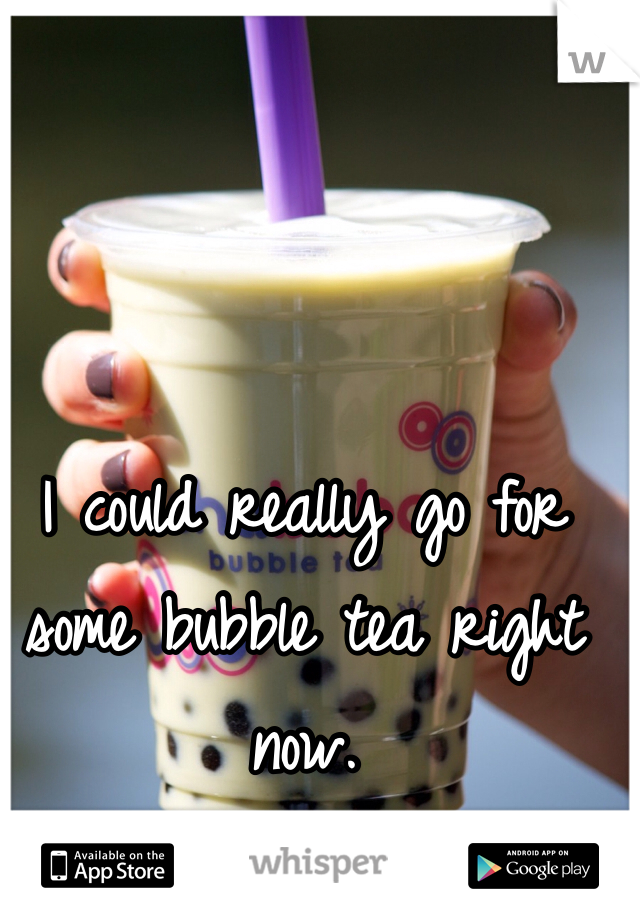 I could really go for some bubble tea right now.