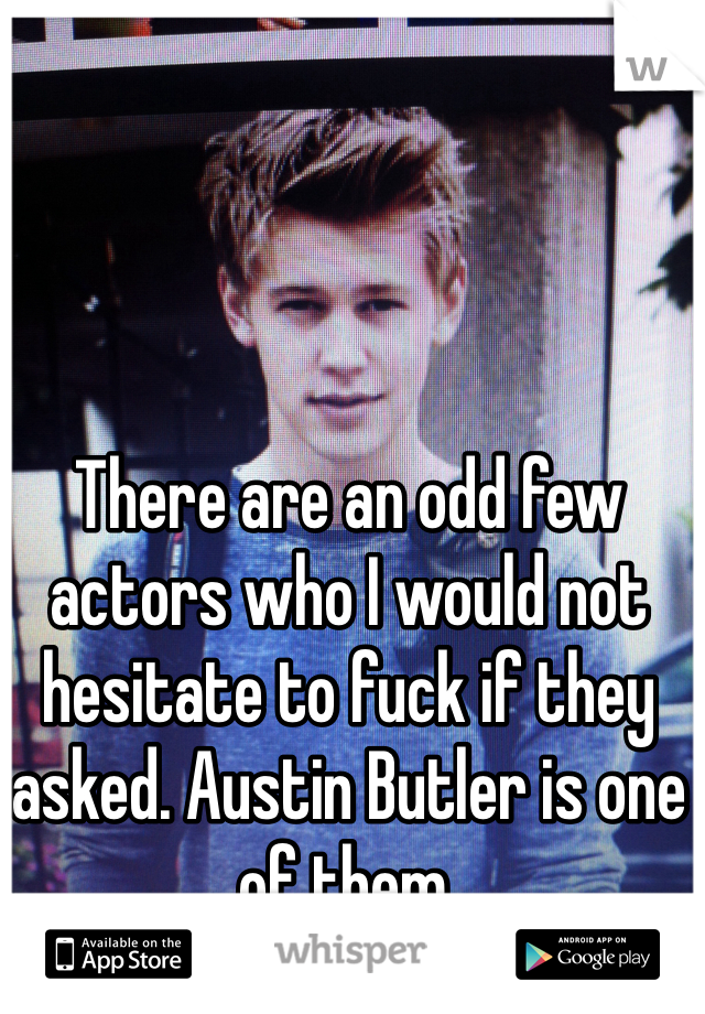 There are an odd few actors who I would not hesitate to fuck if they asked. Austin Butler is one of them.