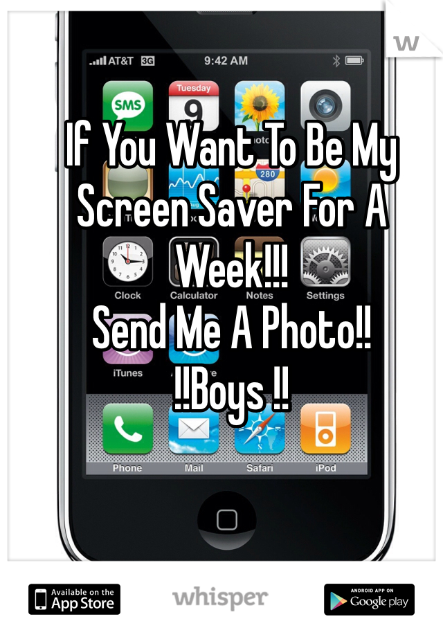 If You Want To Be My Screen Saver For A Week!!! Send Me A Photo!! !!Boys !!