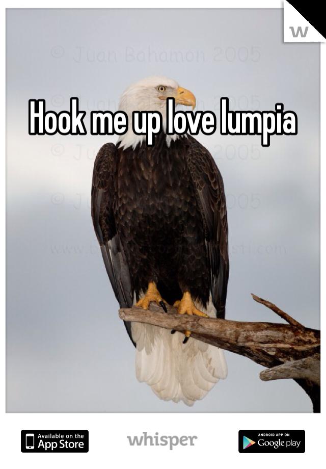 Hook me up love lumpia