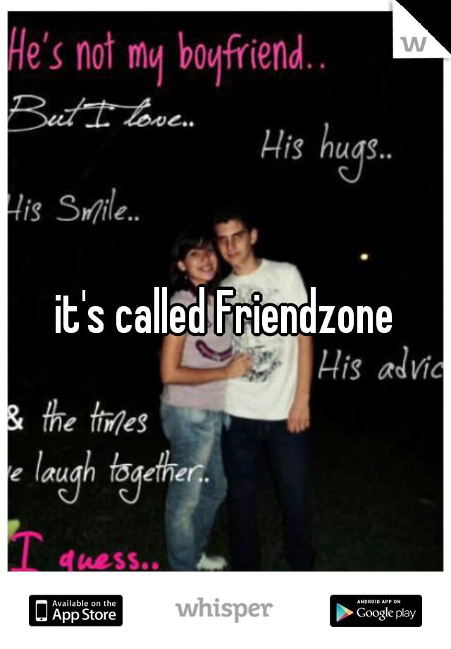 it's called Friendzone