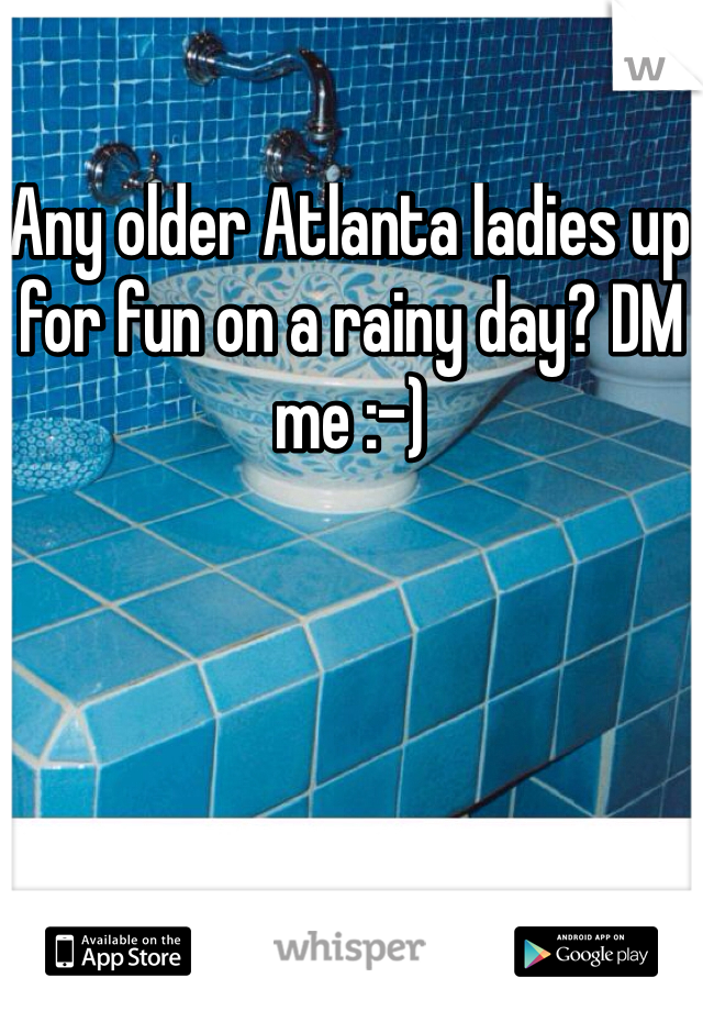 Any older Atlanta ladies up for fun on a rainy day? DM me :-)