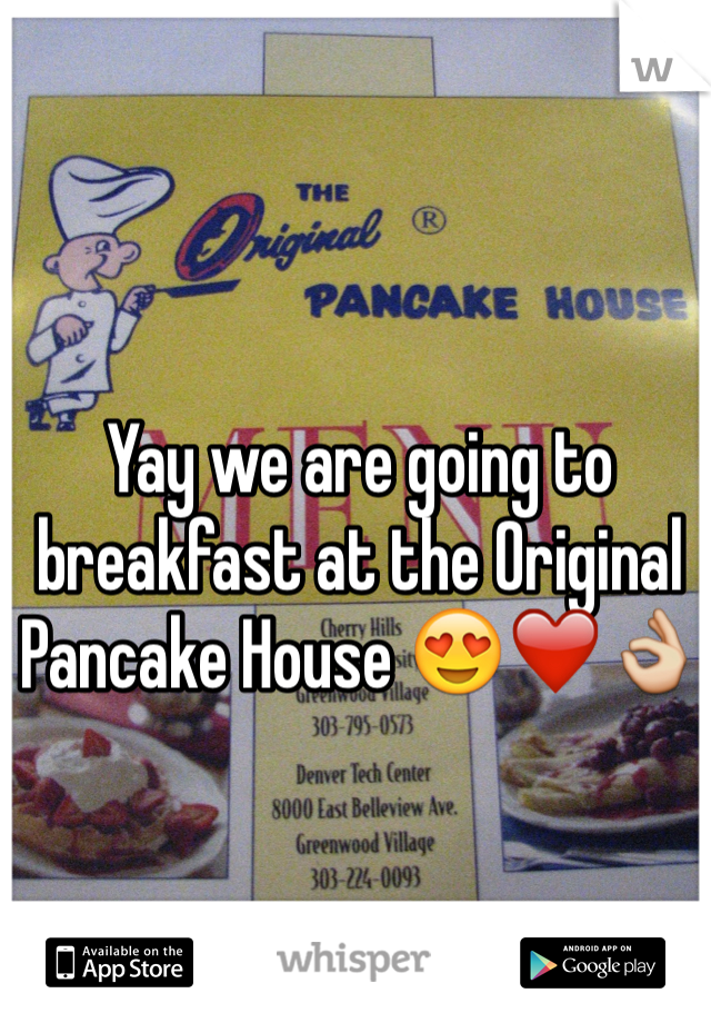 Yay we are going to breakfast at the Original Pancake House 😍❤️👌