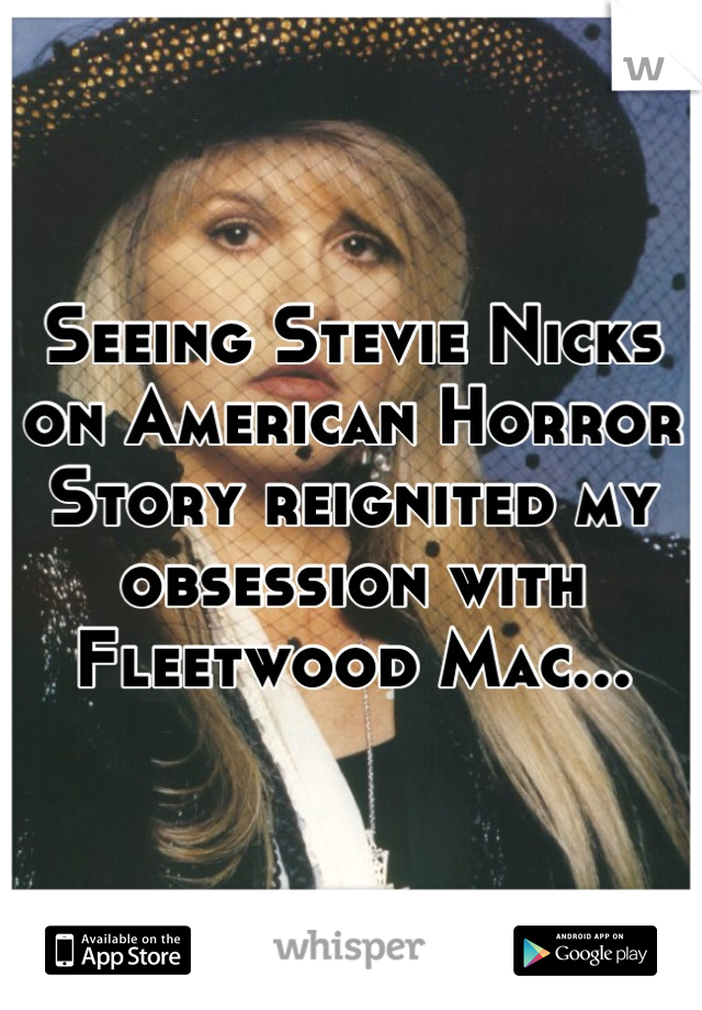 Seeing Stevie Nicks on American Horror Story reignited my obsession with Fleetwood Mac...