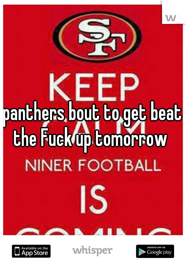 panthers bout to get beat the Fuck up tomorrow