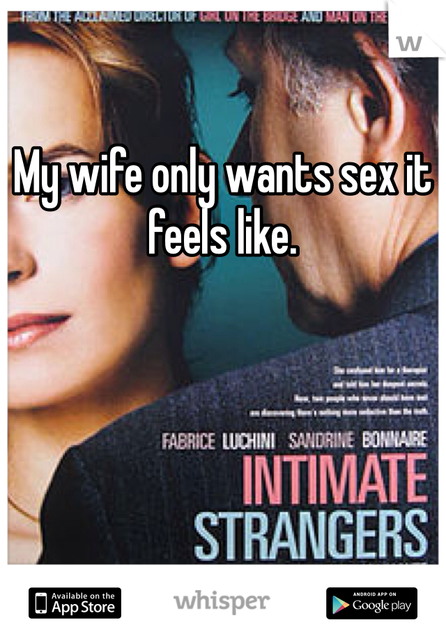 My wife only wants sex it feels like.