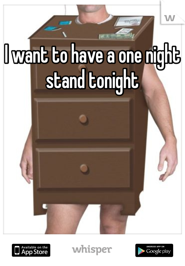 I want to have a one night stand tonight