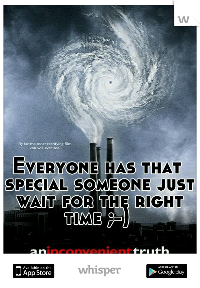 Everyone has that special someone just wait for the right time ;-)