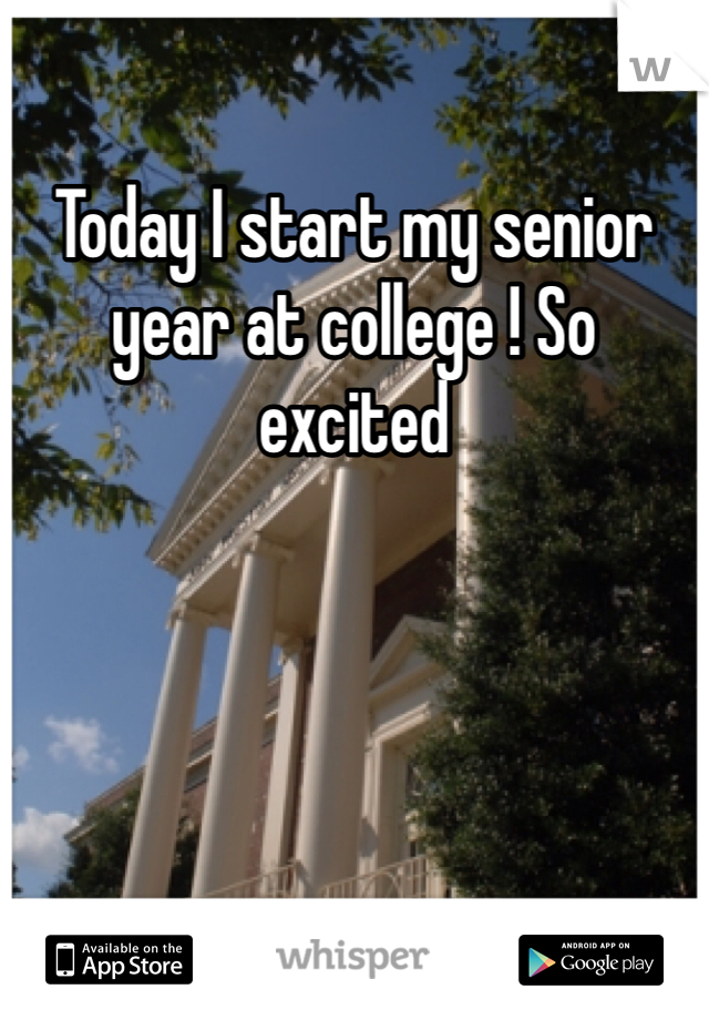 Today I start my senior year at college ! So excited