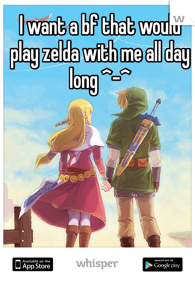 I want a bf that would play zelda with me all day long ^-^