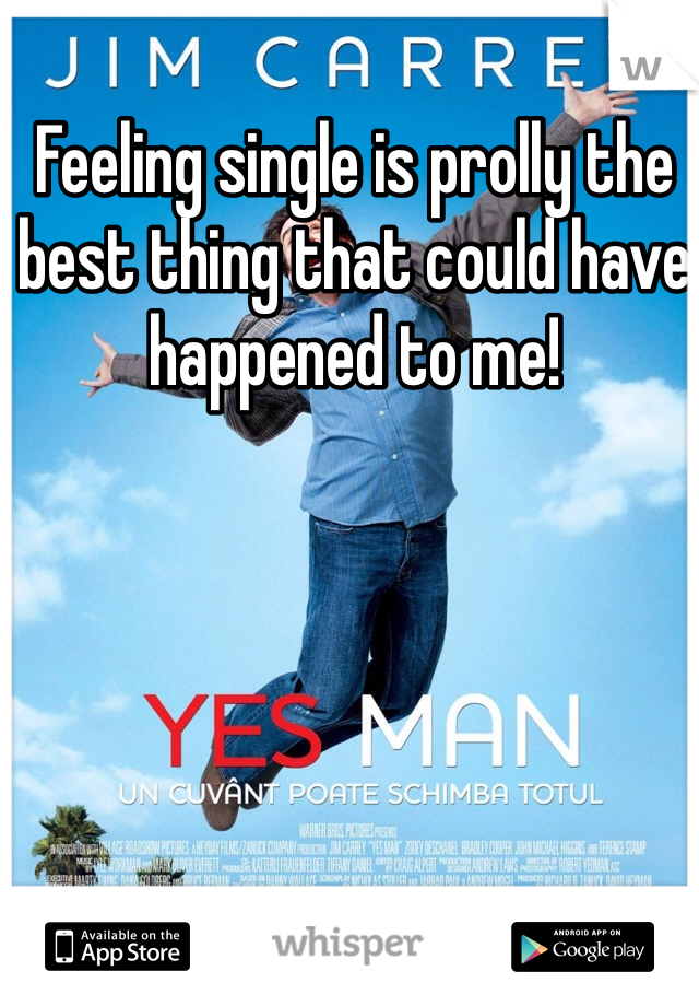 Feeling single is prolly the best thing that could have happened to me!