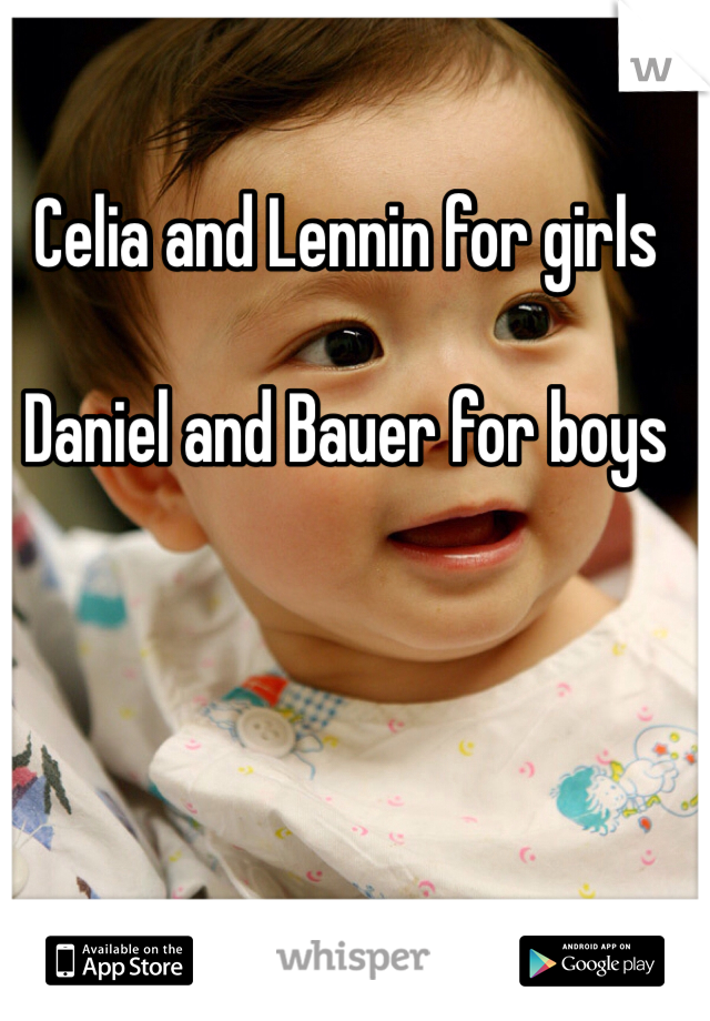 Celia and Lennin for girls  Daniel and Bauer for boys