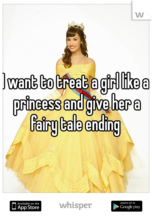 I want to treat a girl like a princess and give her a fairy tale ending