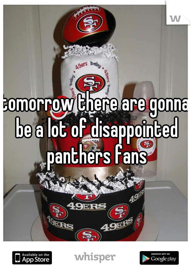 tomorrow there are gonna be a lot of disappointed panthers fans