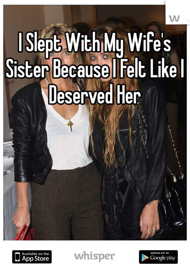 I Slept With My Wife's Sister Because I Felt Like I Deserved Her